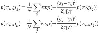 { \displaystyle p(x_a, y_j) = \frac{1}{N} \sum_{i} exp(-\frac{(x_i - x_a)^2}{2σ^2}p(x_i, y_j)) \\ p(x_a, y_b) = \frac{1}{N} \sum_{j} exp(-\frac{(y_j - y_b)^2}{2σ^2}p(x_a, y_j)) }