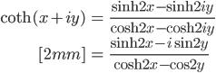 { \displaystyle \begin{align*}   \coth(x + iy)       &= \frac{\sinh 2x - \sinh 2iy}{\cosh 2x - \cosh 2iy} \\[2mm]       &= \frac{\sinh 2x - i\sin 2y}{\cosh 2x - \cos 2y} \end{align*}}