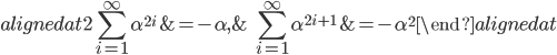 { \displaystyle \begin{alignedat}{2} \sum_{i=1}^{\infty}\alpha^{2i}&=-\alpha, &\quad \sum_{i=1}^{\infty}\alpha^{2i+1}&=-\alpha^{2} \end{alignedat} }