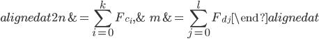 { \displaystyle \begin{alignedat}{2} n&=\sum_{i=0}^{k}F_{c_{i}}, &\quad m&=\sum_{j=0}^{l}F_{d_{j}} \end{alignedat} }