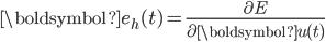 { \displaystyle \boldsymbol{e}_h(t) = \frac{\partial E}{\partial \boldsymbol{u}(t)} }