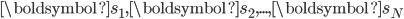 { \displaystyle \boldsymbol{s_1} , \boldsymbol{s_2}, ... , \boldsymbol{s_N}}