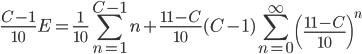 { \displaystyle \frac{C-1}{10} E = \frac{1}{10} \sum_{n=1}^{C-1} n + \frac{11-C}{10} (C-1) \sum_{n=0}^{ \infty } \left( \frac{11-C}{10} \right)^n }