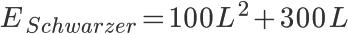 { \displaystyle \huge E_{Schwarzer} = 100 L^{2} + 300 L }