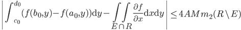 { \displaystyle \left| \int_{c_{0}}^{d_{0}}( f( b_{0}, y )-f( a_{0}, y ) )\mathrm{d}y-\iint_{E\cap R}\frac{\partial f}{\partial x}\mathrm{d}x\mathrm{d}y \right| \le 4AMm_{2}( R\backslash E )  }