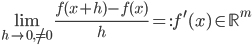{ \displaystyle \lim_{h\rightarrow 0, \neq 0}\frac{f( x+h )-f( x )}{h}=:f^{\prime}( x )\in\mathbb{R}^{m} }