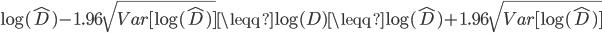 { \displaystyle \log(\hat{D}) - 1.96\sqrt{Var[\log(\hat{D})]} \leqq \log(D) \leqq \log(\hat{D}) + 1.96\sqrt{Var[\log(\hat{D})]} }