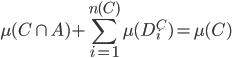 { \displaystyle \mu( C\cap A )+\sum_{i=1}^{n( C )}\mu( D^{C}_{i} )=\mu( C ) }
