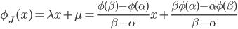 { \displaystyle \phi_{J}( x )=\lambda x+\mu=\frac{\phi( \beta )-\phi( \alpha )}{\beta-\alpha}x+\frac{\beta\phi( \alpha )-\alpha\phi( \beta )}{\beta-\alpha} }