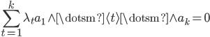 { \displaystyle \sum_{t=1}^{k}\lambda_{t}a_{1}\wedge\dotsm\langle t \rangle\dotsm\wedge a_{k}=0 }
