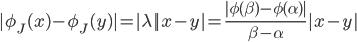 { \displaystyle | \phi_{J}( x )-\phi_{J}( y ) |=| \lambda | | x-y |=\frac{| \phi( \beta )-\phi( \alpha ) |}{\beta-\alpha}| x-y | }