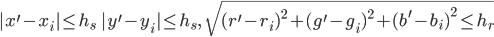 { \displaystyle |x^{\prime} - x_i| \leq h_s \ \  |y^{\prime} - y_i| \leq h_s , \ \  \sqrt{ {(r^{\prime} - r_i)}^2 +  {(g^{\prime} - g_i)}^2 + {(b^{\prime} - b_i)}^2 \leq h_r} }