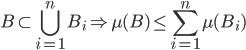 { \displaystyle B\subset\bigcup_{i=1}^{n}B_{i} \Rightarrow \mu( B ) \le\sum_{i=1}^{n}\mu( B_{i} ) }