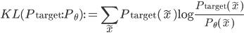 { \displaystyle KL( P_{\mathrm{target}} : P_{\theta} ) := \sum_{\tilde{x}}P_{\mathrm{target}}( \tilde{x} )\mathrm{log}\frac{P_{\mathrm{target}}( \tilde{x} )}{P_{\theta}( \tilde{x} )} }