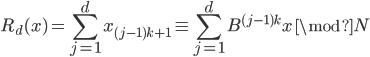 { \displaystyle R_{d}( x )=\sum_{j=1}^{d}x_{( j-1 )k+1}\equiv\sum_{j=1}^{d}B^{( j-1 )k}x\,\mod{N} }