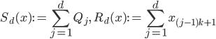 { \displaystyle S_{d}( x ):=\sum_{j=1}^{d}Q_{j}, \quad R_{d}( x ):=\sum_{j=1}^{d}x_{( j-1 )k+1} }