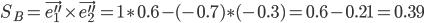{ \displaystyle S_B = \vec{e_1^{\prime \prime}} \times \vec{e_2^{\prime \prime}} = 1 \ast 0.6 - (-0.7) \ast (-0.3) = 0.6 - 0.21 = 0.39 }