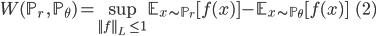 { \displaystyle W(\mathbb{P}_r\ ,\ \mathbb{P}_\theta) = \sup_{|| f ||_L \ \leq 1} \mathbb{E}_{x \sim \mathbb{P}_r} [ f(x) ] -  \mathbb{E}_{x \sim \mathbb{P}_\theta}[ f(x) ] \ \ \ (2) }