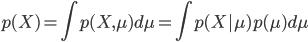 { \displaystyle p(X) =  \int p(X,\mu) d\mu = \int p(X|\mu)p(\mu) d\mu }