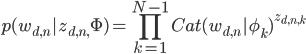 { \displaystyle p(w_{d,n}|z_{d,n,}\Phi) = \prod_{k=1}^{N-1} Cat(w_{d,n}|\phi_k)^{z_{d,n,k}}}