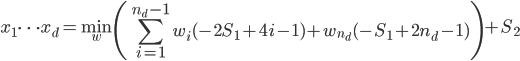 { \displaystyle x_1 \cdots x_d = \min_w \left( \sum_{i=1}^{n_d-1} w_i(-2S_1 +4i-1 ) + w_{n_d}(-S_1+2n_d-1)\right) + S_2 }