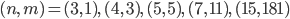 { \displaystyle\begin{align*}   (n,\,m) = (3,\,1),\,(4,\,3),\,(5,\,5),\,(7,\,11),\,(15,\,181) \end{align*}}