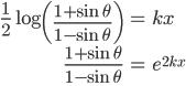 { \displaystyle\begin{align*}   \frac{1}{2} \log\left(\frac{1+\sin\theta}{1-\sin\theta}\right) &= kx \\   \frac{1+\sin\theta}{1-\sin\theta} &= e^{2kx} \\ \end{align*}}