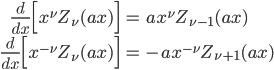 { \displaystyle\begin{align*}   \frac{d}{dx}\Big[x^\nu Z_\nu(ax)\Big] &= ax^\nu Z_{\nu-1}(ax) \\   \frac{d}{dx}\Big[x^{-\nu}Z_\nu(ax)\Big] &= -ax^{-\nu} Z_{\nu+1}(ax) \end{align*}}