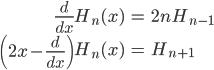 { \displaystyle\begin{align*}   \frac{d}{dx}H_n(x) &= 2n H_{n-1} \\   \left(2x - \frac{d}{dx}\right)H_n(x) &= H_{n+1} \end{align*}}