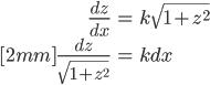 { \displaystyle\begin{align*}   \frac{dz}{dx} &= k\sqrt{1+z^2} \\[2mm]   \frac{dz}{\sqrt{1+z^2}} &= k dx \end{align*}}
