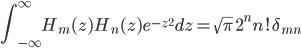 { \displaystyle\begin{align*}   \int_{-\infty}^\infty H_m(z)H_n(z)e^{-z^2}dz = \sqrt{\pi}\; 2^n n! \delta_{mn} \end{align*}}