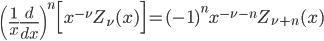 { \displaystyle\begin{align*}   \left(\frac{1}{x}\frac{d}{dx}\right)^n\Big[x^{-\nu}Z_\nu(x)\Big] = (-1)^n x^{-\nu-n} Z_{\nu+n}(x) \end{align*}}