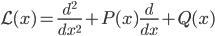 { \displaystyle\begin{align*}   \mathcal{L}(x) = \frac{d^2}{dx^2} + P(x)\frac{d}{dx} + Q(x) \end{align*}}