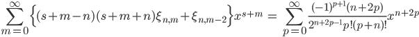 { \displaystyle\begin{align*}   \sum_{m=0}^\infty \Big\{(s+m-n)(s+m+n)\xi_{n,m} + \xi_{n,m-2}\Big\}x^{s+m}     &= \sum_{p=0}^\infty \frac{(-1)^{p+1}(n+2p)}{2^{n+2p-1}p!(p+n)!} x^{n+2p} \end{align*}}
