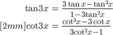 { \displaystyle\begin{align*}   \tan 3x &= \frac{3\tan x - \tan^3x}{1 - 3\tan^2 x} \\[2mm]   \cot 3x &= \frac{\cot^3x - 3\cot x}{3\cot^2x - 1} \end{align*}}