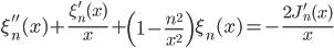 { \displaystyle\begin{align*}   \xi_n''(x) + \frac{\xi_n'(x)}{x} + \left(1-\frac{n^2}{x^2}\right)\xi_n(x) = -\frac{2J_n'(x)}{x} \end{align*}}