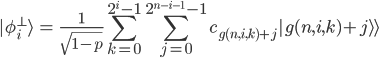 { \displaystyle\begin{align*}    \phi_i^\perp\rangle      &= \frac{1}{\sqrt{1-p}}          \sum_{k = 0}^{2^i-1}\sum_{j = 0}^{2^{n-i-1}-1}c_{g(n,i,k)+j} g(n,i,k) + j \rangle\!\!\rangle\ \end{align*}}