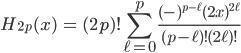 { \displaystyle\begin{align*}   H_{2p}(x)     &= (2p)! \sum_{\ell=0}^p \frac{(-)^{p-\ell}(2x)^{2\ell}}{(p-\ell)!(2\ell)!} \end{align*}}