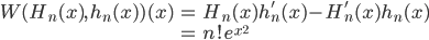 { \displaystyle\begin{align*}   W(H_n(x),\,h_n(x))(x)     &= H_n(x)h_n'(x) - H_n'(x)h_n(x) \\     &= n! e^{x^2} \end{align*}}