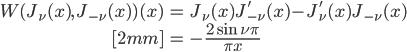 { \displaystyle\begin{align*}   W(J_\nu(x),\,J_{-\nu}(x))(x)     &= J_\nu(x)J_{-\nu}'(x) - J_\nu'(x)J_{-\nu}(x) \\[2mm]     &= -\frac{2\sin \nu\pi}{\pi x} \end{align*}}
