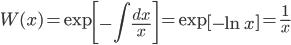 { \displaystyle\begin{align*}   W(x)     = \exp\left[-\int \frac{dx}{x}\right]     = \exp\left[-\ln x\right]     = \frac{1}{x} \end{align*}}