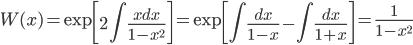 { \displaystyle\begin{align*}   W(x)     = \exp\left[2\int \frac{xdx}{1-x^2}\right]     = \exp\left[\int \frac{dx}{1-x} - \int \frac{dx}{1+x}\right]     = \frac{1}{1-x^2} \end{align*}}