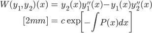 { \displaystyle\begin{align*}   W(y_1,\,y_2)(x)     &= y_2(x)y_1''(x) - y_1(x)y_2''(x) \\[2mm]     &= c \exp\left[-\int P(x) dx\right] \end{align*}}