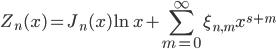 { \displaystyle\begin{align*}   Z_n(x) = J_n(x)\ln x + \sum_{m=0}^\infty \xi_{n,m} x^{s+m} \end{align*}}