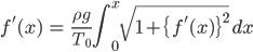 { \displaystyle\begin{align*}   f'(x) &= \frac{\rho g}{T_0} \int_0^x \sqrt{1+\{f'(x)\}^2}\,dx \end{align*}}