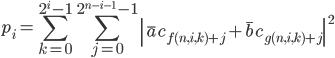 { \displaystyle\begin{align*}   p_i = \sum_{k = 0}^{2^i-1}\sum_{j = 0}^{2^{n-i-1}-1}\left \bar{a}c_{f(n,i,k) + j} + \bar{b}c_{g(n,i,k)+j}\right ^2  \end{align*}}