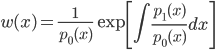 { \displaystyle\begin{align*}   w(x) = \frac{1}{p_0(x)} \exp\left[\int\frac{p_1(x)}{p_0(x)}dx\right] \end{align*}}