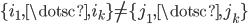 { \lbrace i_{1}, \dotsc, i_{k} \rbrace\neq\lbrace j_{1}, \dotsc, j_{k} \rbrace }