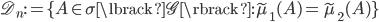 { \mathscr{D}_{n}:=\lbrace A\in\sigma\lbrack \mathscr{G} \rbrack : \widetilde{\mu}_{1}( A )=\widetilde{\mu}_{2}( A ) \rbrace }