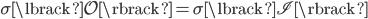{ \sigma\lbrack \mathcal{O} \rbrack=\sigma\lbrack \mathscr{I} \rbrack }